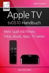 Apple TV Handbuch - tvOS 10Mehr Spa? mit Filmen, Fotos, Musik, Apps und TV-Serien【電子書籍】[ Johann Szierbeck ]