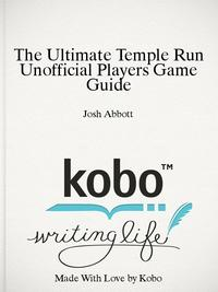 The Ultimate Temple Run Unofficial Players Game Guide【電子書籍】[ Josh Abbott ]