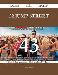 22 Jump Street 43 Success Secrets - 43 Most Asked Questions On 22 Jump Street - What You Need To Know【電子書籍】[ Dawn Douglas ]