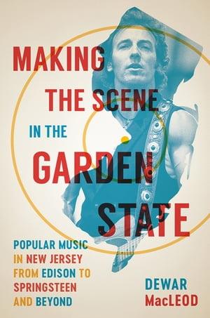 洋書, ART & ENTERTAINMENT Making the Scene in the Garden State Popular Music in New Jersey from Edison to Springsteen and Beyond Dewar MacLeod