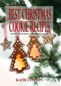 Best Christmas Cookie RecipesEasy Holiday Cookies 2014【電子書籍】[ Katie Cotton ]