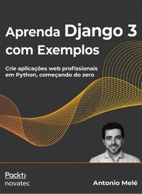 Aprenda Django 3 com ExemplosCrie aplica??es web profissionais em Python, come?ando do zero【電子書籍】[ Antonio Mel? ]