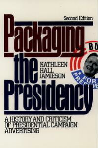 Packaging The PresidencyA History and Criticism of Presidential Campaign Advertising【電子書籍】[ Kathleen Hall Jamieson ]