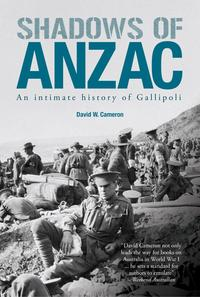 Shadows of Anzacan Intimate History of Gallipoli【電子書籍】[ David W. Cameron ]