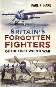 Britain's Forgotten Fighters of the First World War【電子書籍】[ Paul R. Hare ]