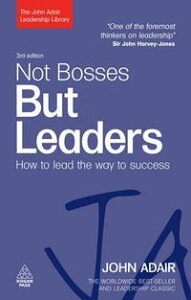 Not Bosses But Leaders: How To Lead The Way To Success【電子書籍】[ John Adair ]