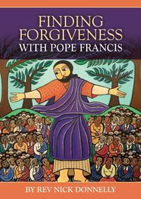 Finding Forgiveness with Pope Francis【電子書籍】[ Rev Nick Donnelly ]