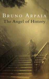 The Angel Of History【電子書籍】[ Bruno Arpaia ]