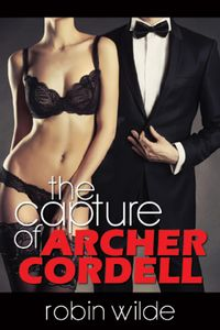 The Capture of Archer Cordell【電子書籍】[ Robin Wilde ]