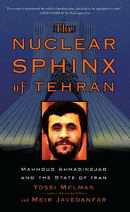 The Nuclear Sphinx of TehranMahmoud Ahmadinejad and the State of Iran【電子書籍】[ Yossi Melman ]