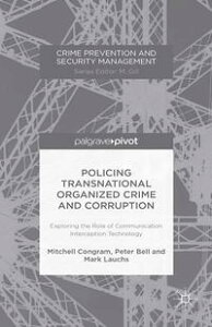 Policing Transnational Organized Crime and CorruptionExploring the Role of Communication Interception Technology【電子書籍】[ M. Congram ]