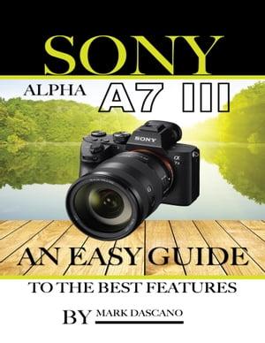 洋書, ART & ENTERTAINMENT Sony Alpha A7 3: An Easy Guide to the Best Features Mark Dascano