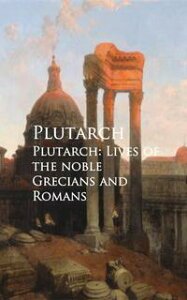 Plutarch: Lives of the noble Grecians and Romans【電子書籍】[ Plutarch ]