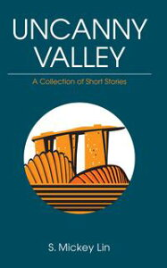 Uncanny ValleyA collection of short stories【電子書籍】[ S. Mickey Lin ]