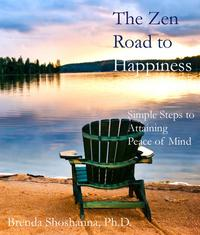 The Zen Road to Happiness: Simple Steps to Attaining Peace of Mind【電子書籍】[ Brenda Shoshanna ]