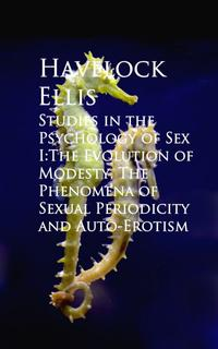 Studies in the Psychology of Sex I:The Evolution ual Periodicity and Auto-Erotism【電子書籍】[ Havelock Ellis ]