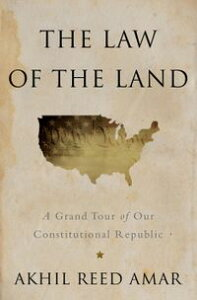 The Law of the LandA Grand Tour of Our Constitutional Republic【電子書籍】[ Akhil Reed Amar ]