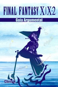Final Fantasy X | X-2 - Gu?a Argumental【電子書籍】[ Chris Herraiz ]