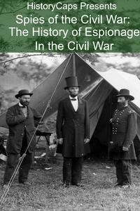 Spies of the Civil War: The History of Espionage In the Civil War【電子書籍】[ Howard Brinkley ]