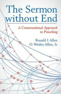 The Sermon without EndA Conversational Approach to Preaching【電子書籍】[ Ronald J. Allen ]