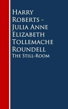 The Still-Room【電子書籍】[ Harry Roberts Julia Anne Elizabeth Tollemache Roundell ]