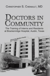 Doctors in CommunityThe Training of Interns and Residents at Brackenridge Hospital, Austin, Texas【電子書籍】[ Christopher S. Chenault ]