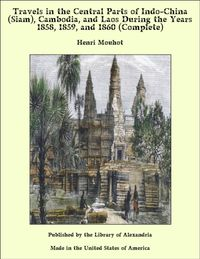 Travels in the Central Parts of Indo-China (Siam), Cambodia, and Laos During the Years 1858, 1859, and 1860 (Complete)【電子書籍】[ Henri Mouhot ]