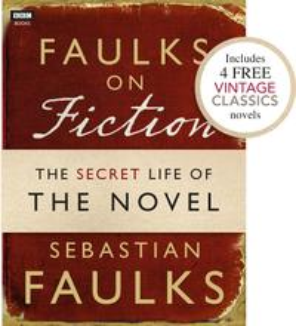Faulks on Fiction (Includes 4 FREE Vintage Classics): Great British Characters and the Secret Life of the Novel【電子書籍】[ Sebastian Faulks ]