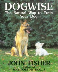 DogwiseThe Natural Way to Train Your Dog【電子書籍】[ John Fisher ]