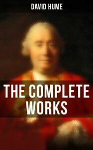 The Complete WorksAn Enquiry Concerning Human Understanding, A Treatise of Human Nature, The History of England, The Natural History of Religion, Essays, Personal Correspondence【電子書籍】[ David Hume ]