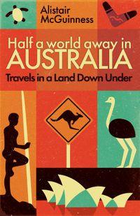 Half a World Away in AustraliaTravels in a Land Down Under【電子書籍】[ Alistair McGuinness ]