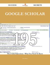 Google Scholar 195 Success Secrets - 195 Most Asked Questions On Google Scholar - What You Need To Know【電子書籍】[ Peter Rose ]