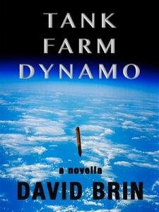 Tank Farm Dynamo【電子書籍】[ David Brin ]