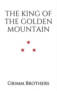 The King of the Golden Mountain【電子書籍】[ Grimm Brothers ]