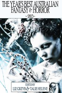 The Year's Best Australian Fantasy and Horror 2013 (volume 4)【電子書籍】[ Liz Grzyb ]