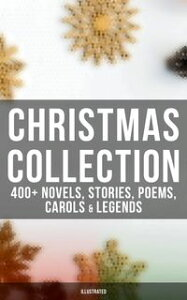 Christmas Collection: 400+ Novels, Stories, Poems, Carols & Legends (Illustrated)The Gift of the Magi, A Christmas Carol, Silent Night, The Three Kings, Little Lord Fauntleroy, Life and Adventures of Santa Claus, The Heavenly Christmas T【電子書籍】