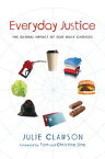 Everyday JusticeThe Global Impact of Our Daily Choices【電子書籍】[ Julie Clawson ]