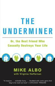 The UnderminerThe Best Friend Who Casually Destroys Your Life【電子書籍】[ Mike Albo ]