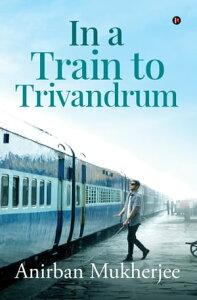 In a Train to Trivandrum【電子書籍】[ Anirban Mukherjee ]