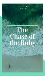 The Chase of the Ruby【電子書籍】[ Richard Marsh ]