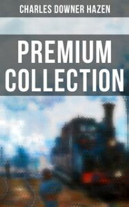 Charles Downer Hazen - Premium CollectionThe Long Nineteenth Century, The French Revolution and Napoleon, The Rise of Empires: European History, 1870-1919, The Government of Germany, Alsace-Lorraine Under German Rule, Old Northampton【電子書籍】