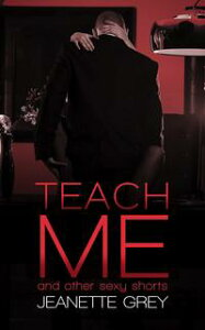 Teach Me and Other Sexy Shorts【電子書籍】[ Jeanette Grey ]
