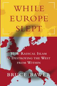 While Europe SleptHow Radical Islam is Destroying the West from Within【電子書籍】[ Bruce Bawer ]