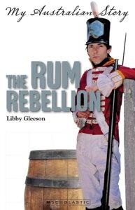 The Rum Rebellion【電子書籍】[ Libby Gleeson ]