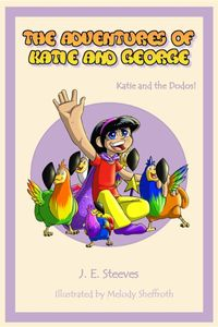 The Adventures of Katie and GeorgeKatie and the Dodos【電子書籍】[ J E Steeves ]