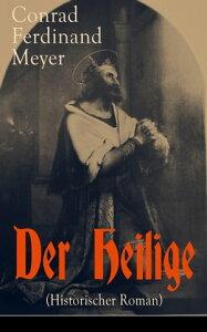 Der Heilige (Historischer Roman)Die Geschichte eines politischen Mord: Thomas Becket und Henry II. von England【電子書籍】[ Conrad Ferdinand Meyer ]