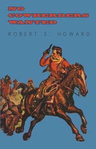 No Cowherders Wanted【電子書籍】[ Robert E. Howard ]