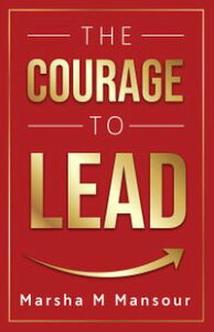 The Courage to Lead【電子書籍】[ Marsha Mansour ]