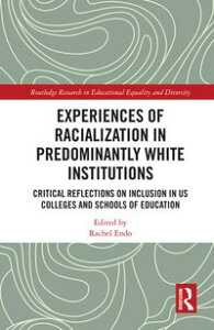 Experiences of Racialization in Predominantly White InstitutionsCritical Reflections on Inclusion in US Colleges and Schools of Education【電子書籍】