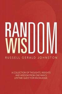 Random Wisdom【電子書籍】[ Russell Gerald Johnston ]